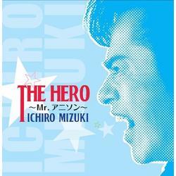 THE HERO~Mr.アニソン~ (THE HERO - Mr. Anison -) (CD1) - Mizuki Ichiro