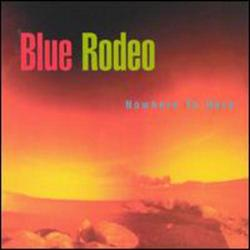 Nowhere To Here - Blue Rodeo