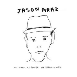 We Sing, We Dance, We Steal Things - Jason Mraz