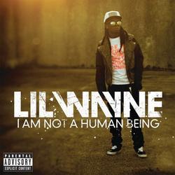 I Am Not A Human Being - Lil Wayne
