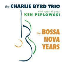 The Bossa Nova Years - Charlie Byrd