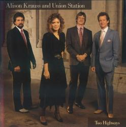 Two Highways - Alison Krauss
