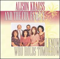 I Know Who Holds Tomorrow - Alison Krauss