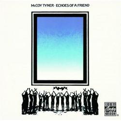Echoes Of A Friend - McCoy Tyner
