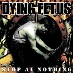 Stop At Nothing - Dying Fetus