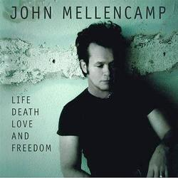 Life Death Love And Freedom - John Mellencamp