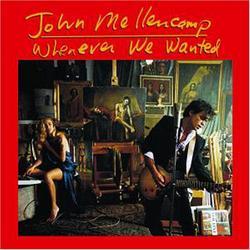 Whenever We Wanted - John Mellencamp