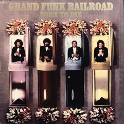 Born To Die - Grand Funk Railroad