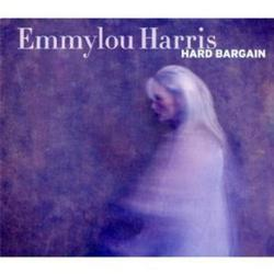 Hard Bargain - Emmylou Harris