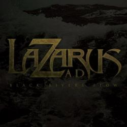 Black Rivers Flow - Lazarus A.D.