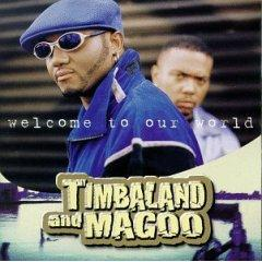 Welcome To Our World - Timbaland & Magoo