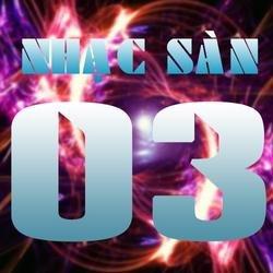 Nhạc Sàn 03 - Various Artists