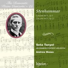 The Romantic Piano Concerto, Vol. 49 – Stenhammar - Seta Tanyel - Helsingborg Symphony Orchestra - Andrew Manze