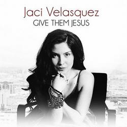 Give Them Jesus (Single) - Jaci Velasquez