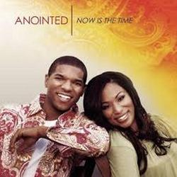 Now Is The Time - Anointed
