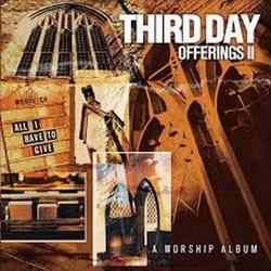 Offerings II All I Have To Give - Third Day