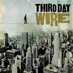 Wire - Third Day