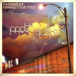 Passing By Behind Your Eyes - Pretty Lights