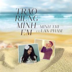 Trao Riêng Mình Em (Hiểu Và Yêu OST) - Minh Trí - Lan Phạm