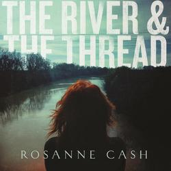 The River & The Thread (Deluxe) - Rosanne Cash