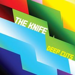Deep Cuts - The Knife