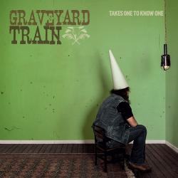 Takes One To Know One - Graveyard Train