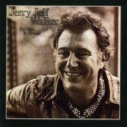 Too Old To Change - Jerry Jeff Walker