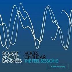 Voices On The Air- The Peel Sessions - Siouxsie And The Banshees