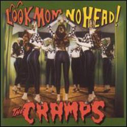 Look Mom No Head - The Cramps