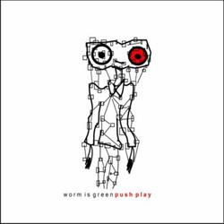 Push Play - Worm Is Green