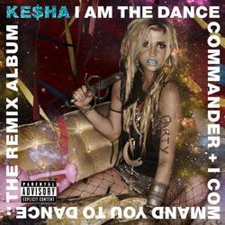 I Am The Dance Commander + I Command You To Dance (The Remix Album) - Kesha Sebert