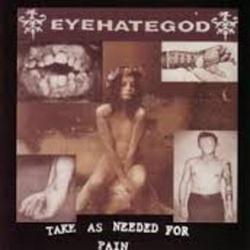 Take As Needed For Pain - EyeHateGod