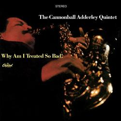 Why Am I Treated So Bad! - Cannonball Adderley