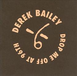 Drop Me Off At 96th - Derek Bailey