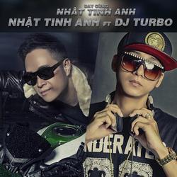 Bay Cùng Nhật Tinh Anh - Nhật Tinh Anh - DJ Turbo