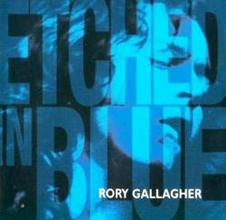 Etched In Blue - Rory Gallagher