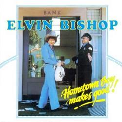 Hometown Boy Makes Good! - Elvin Bishop