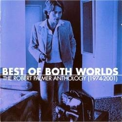 Best Of Both Worlds~The Robert Palmer Anthology (CD3) - Robert Palmer