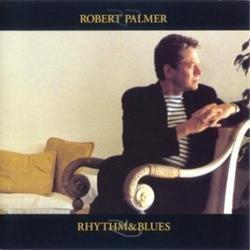 Rhythm & Blues - Robert Palmer