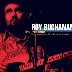 The Prophet (The Unreleased First Polydor Album) - Roy Buchanan