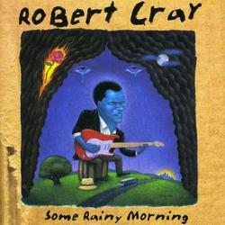 Some Rainy Morning - Robert Cray