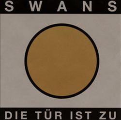 Die Tür Ist Zu - Swans