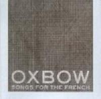 Songs For The French - Oxbow