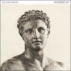 Glass Boys - Fucked Up