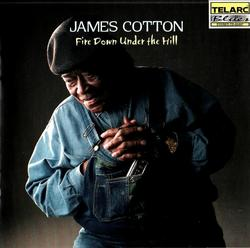 Fire Down Under The Hill - James Cotton