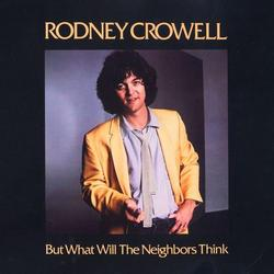 But What Will The Neighbors Think - Rodney Crowell