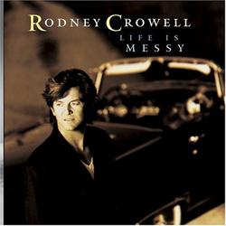 Life Is Messy - Rodney Crowell