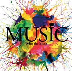 Music - Who The Bitch