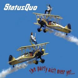 The Party Aint Over Yet - Status Quo