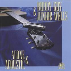 Alone & Acoustic - Buddy Guy - Junior Wells
